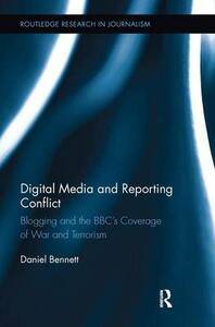 Digital Media and Reporting Conflict: Blogging and the BBC's Coverage of War and Terrorism - Daniel Bennett - cover
