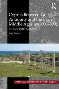 Cyprus between Late Antiquity and the Early Middle Ages (ca. 600-800): An Island in Transition - Luca Zavagno - cover