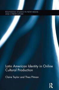 Latin American Identity in Online Cultural Production - Thea Pitman,Claire Taylor - cover