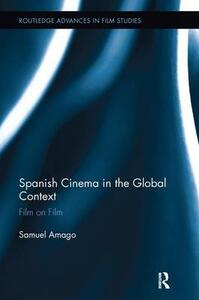 Spanish Cinema in the Global Context: Film on Film - Samuel Amago - cover