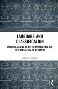 Language and Classification: Meaning-Making in the Classification and Categorization of Ceramics - Allison Burkette - cover