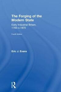 The Forging of the Modern State: Early Industrial Britain, 1783-c.1870 - Eric J. Evans - cover