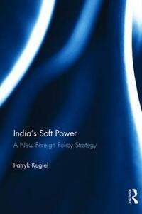 India's Soft Power: A New Foreign Policy Strategy - Patryk Kugiel - cover
