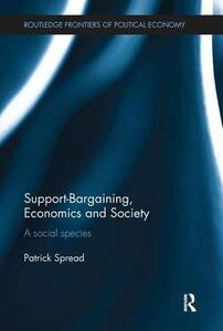 Support-Bargaining, Economics and Society: A Social Species - Patrick Spread - cover