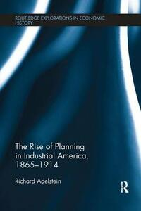 The Rise of Planning in Industrial America, 1865-1914 - Richard Adelstein - cover