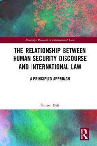 The Relationship between Human Security Discourse and International Law: A Principled Approach - Shireen Daft - cover