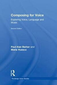 Composing for Voice: Exploring Voice, Language and Music - Paul Barker,Maria Huesca - cover