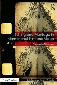 Editing and Montage in International Film and Video: Theory and Technique - Luis Fernando Morales Morante - cover
