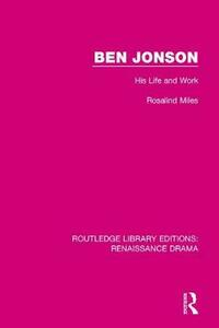 Ben Jonson: His Life and Work - Rosalind Miles - cover