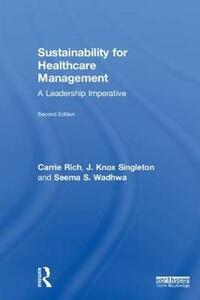 Sustainability for Healthcare Management: A Leadership Imperative - Carrie R. Rich,J. Knox Singleton,Seema S. Wadhwa - cover