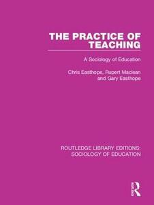 The Practice of Teaching: A Sociology of Education - Chris Easthope,Rupert Maclean,Gary Easthope - cover