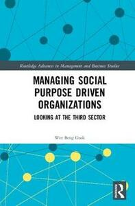 Managing Social Purpose Driven Organizations: Looking at the Third Sector - Beng Geok Wee - cover
