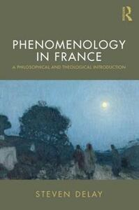 Phenomenology in France: A Philosophical and Theological Introduction - Steven DeLay - cover