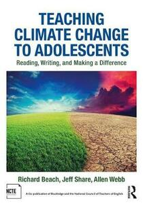 Teaching Climate Change to Adolescents: Reading, Writing, and Making a Difference - Jeff Share,Allen Webb,Richard Beach - cover