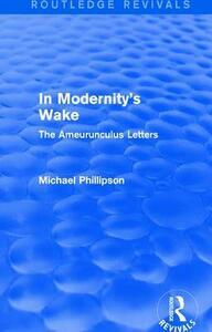 : In Modernity's Wake (1989): The Ameurunculus Letters - Michael Phillipson - cover