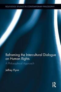 Reframing the Intercultural Dialogue on Human Rights: A Philosophical Approach - Jeffrey Flynn - cover