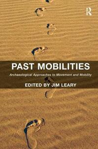 Past Mobilities: Archaeological Approaches to Movement and Mobility - Jim Leary - cover