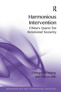 Harmonious Intervention: China's Quest for Relational Security - Chiung-Chiu Huang,Chih-yu Shih - cover