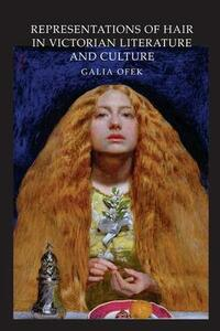 Representations of Hair in Victorian Literature and Culture - Galia Ofek - cover