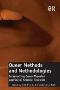 Queer Methods and Methodologies (Open Access): Intersecting Queer Theories and Social Science Research - Catherine J. Nash - cover