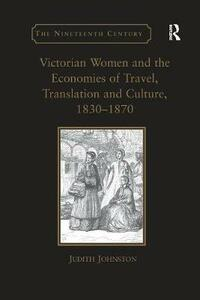 Victorian Women and the Economies of Travel, Translation and Culture, 1830-1870 - Judith Johnston - cover