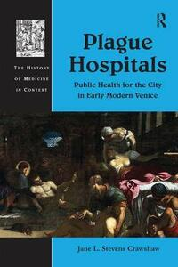 Plague Hospitals: Public Health for the City in Early Modern Venice - Jane L. Stevens Crawshaw - cover