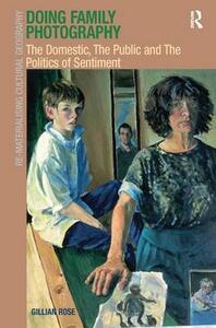 Doing Family Photography: The Domestic, The Public and The Politics of Sentiment - Gillian Rose - cover
