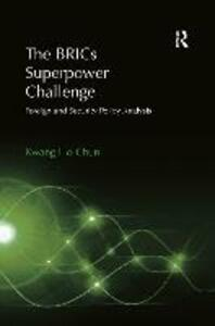 The BRICs Superpower Challenge: Foreign and Security Policy Analysis - Kwang Ho Chun - cover