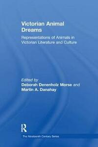 Victorian Animal Dreams: Representations of Animals in Victorian Literature and Culture - Martin A. Danahay - cover