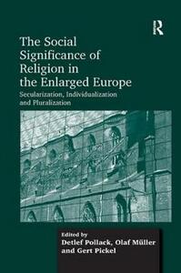 The Social Significance of Religion in the Enlarged Europe: Secularization, Individualization and Pluralization - Olaf Muller - cover