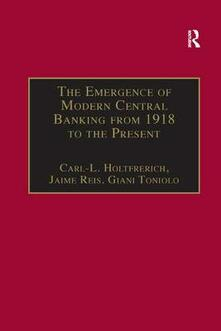 The Emergence of Modern Central Banking from 1918 to the Present - Carl-Ludwig Holtfrerich,Jaime Reis - cover