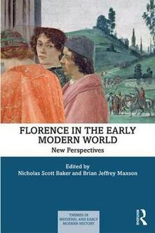 Florence in the Early Modern World: New Perspectives - Nicholas Scott Baker,Brian J. Maxson - cover