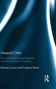 Unequal Cities: The Challenge of Post-Industrial Transition in Times of Austerity - cover