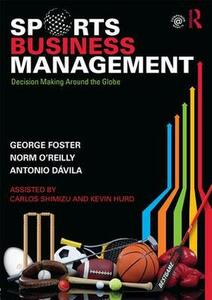 Sports Business Management: Decision Making Around the Globe - Norman O'Reilly,George Foster,Antonio Davila - cover