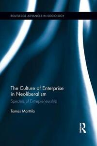The Culture of Enterprise in Neoliberalism: Specters of Entrepreneurship - Tomas Marttila - cover