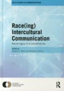 Race(ing) Intercultural Communication: Racial Logics in a Colorblind Era - cover