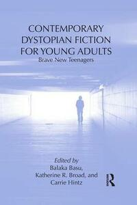 Contemporary Dystopian Fiction for Young Adults: Brave New Teenagers - cover