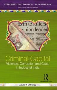 Criminal Capital: Violence, Corruption and Class in Industrial India - Andrew Sanchez - cover