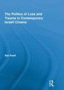 The Politics of Loss and Trauma in Contemporary Israeli Cinema - cover