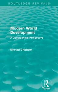 Modern World Development: A Geographical Perspective - Michael Chisholm - cover