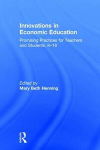 Innovations in Economic Education: Promising Practices for Teachers and Students, K-16 - cover