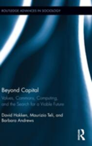 Beyond Capital: Values, Commons, Computing, and the Search for a Viable Future - David Hakken,Maurizio Teli,Barbara Andrews - cover