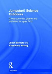 Jumpstart! Science Outdoors: Cross-curricular games and activities for ages 5-12 - Janet Barnett,Rosemary Feasey - cover