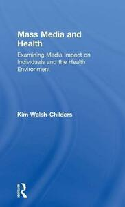 Mass Media and Health: Examining Media Impact on Individuals and the Health Environment - Kim Walsh-Childers - cover