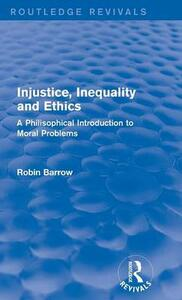 Injustice, Inequality and Ethics: A Philosophical Introduction to Moral Problems - Robin Barrow - cover