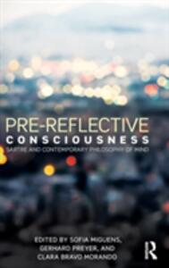 Pre-reflective Consciousness: Sartre and Contemporary Philosophy of Mind - cover