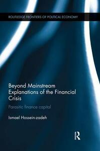 Beyond Mainstream Explanations of the Financial Crisis: Parasitic Finance Capital - Ismael Hossein-Zadeh - cover