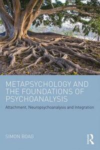 Metapsychology and the Foundations of Psychoanalysis: Attachment, neuropsychoanalysis and integration - Simon Boag - cover