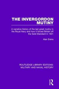 The Invergordon Mutiny: A Narrative History of the Last Great Mutiny in the Royal navy and How It Forced Britain off the Gold Standard in 1931 - Alan Ereira - cover