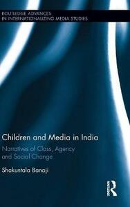 Children and Media in India: Narratives of Class, Agency and Social Change - Shakuntala Banaji - cover